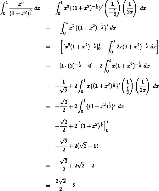 \begin{eqnarray*} \int_0^1 \cfrac{x^3}{(1+x^2)^{\frac{3}{2}}} ~dx &=& \int_0^1 x^3\{(1+x^2)^{-\frac{1}{2}} \}' \left(\cfrac{1}{-\frac{1}{2}} \right) \left( \cfrac{1}{2x} \right) ~dx \\\\ &=& -\int_0^1 x^2 \{(1+x^2)^{-\frac{1}{2}} \}' ~dx \\\\ &=& -\left[ [x^2(1+x^2)^{-\frac{1}{2}}]_0^1 -\int_0^1 2x(1+x^2)^{-\frac{1}{2} } ~dx \right]\\\\ &=& -[1 \cdot (2)^{-\frac{1}{2}}  - 0] + 2\int_0^1 x(1+x^2)^{-\frac{1}{2}} ~dx \\\\ &=& -\cfrac{1}{\sqrt{2}} + 2\int_0^1 x\{(1+x^2)^{\frac{1}{2}}\}' \left( \cfrac{1}{\frac{1}{2}} \right) \left( \cfrac{1}{2x} \right) ~dx \\\\ &=& -\cfrac{\sqrt{2}}{2} + 2\int_0^1 \{(1+x^2)^{\frac{1}{2}}\}' ~dx \\\\ &=& -\cfrac{\sqrt{2}}{2} + 2 \left[ (1+x^2)^{\frac{1}{2}} \right]_0^1 \\\\ &=& -\cfrac{\sqrt{2}}{2} + 2 (\sqrt{2}-1) \\\\ &=& -\cfrac{\sqrt{2}}{2} + 2\sqrt{2}-2 \\\\ &=& \cfrac{3\sqrt{2}}{2} -2 \\\\ \end{eqnarray*}
